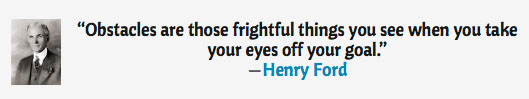 Henry Ford quote - Obstacles are those frightful things you see when you take your eyes off the goal